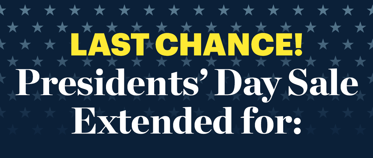 Last Chance! Presidents' Day Sale Extended for: